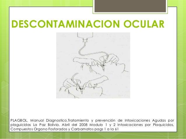 DESCONTAMINACION OCULAR  PLAGBOL. Manual Diagnostico,Tratamiento y prevención de Intoxicaciones Agudas por plaguicidas La ...