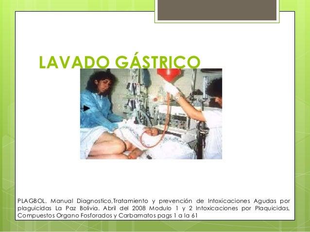 LAVADO GÁSTRICO  PLAGBOL. Manual Diagnostico,Tratamiento y prevención de Intoxicaciones Agudas por plaguicidas La Paz Boli...