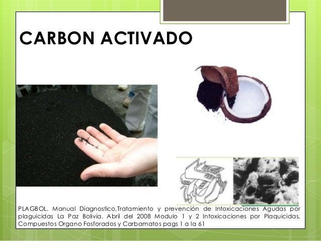 CARBON ACTIVADO  PLAGBOL. Manual Diagnostico,Tratamiento y prevención de Intoxicaciones Agudas por plaguicidas La Paz Boli...