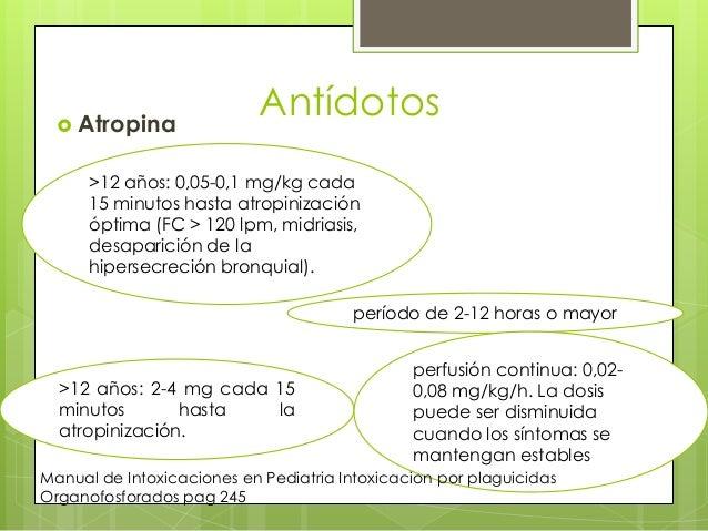  Atropina  Antídotos  >12 años: 0,05-0,1 mg/kg cada 15 minutos hasta atropinización óptima (FC > 120 lpm, midriasis, desa...