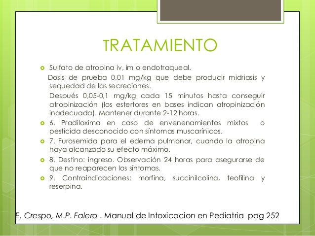 TRATAMIENTO        Sulfato de atropina iv, im o endotraqueal. Dosis de prueba 0,01 mg/kg que debe producir midriasis ...