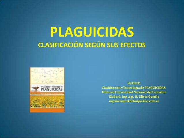 PLAGUICIDASCLASIFICACIÓN SEGÚN SUS EFECTOS                                     FUENTE:                  Clasificación y To...