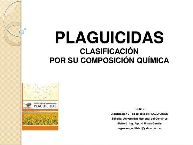 FUENTE:Clasificación y Toxicología de PLAGUICIDAS.Editorial Universidad Nacional del ComahueElaboró: Ing. Agr. H. Ulises G...