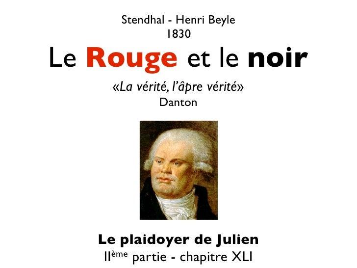 Stendhal - Henri Beyle                1830  Le Rouge et le noir      «La vérité, l'âpre vérité»               Danton      ...