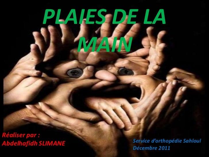 PLAIES DE LA               MAINRéaliser par :Abdelhafidh SLIMANE   Service d'orthopédie Sahloul                      Décem...