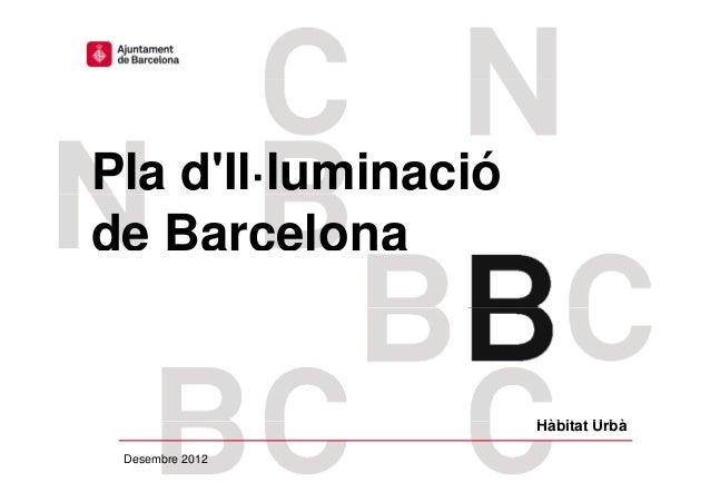 Pla dIl·luminacióde Barcelona                                         Hàbitat Urbà                                        ...