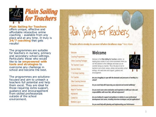 Plain Sailing for Teachers offers unique, effective and affordable interactive online coaching - available from any place ...