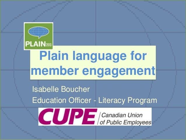 Plain language for member engagement Isabelle Boucher Education Officer - Literacy Program