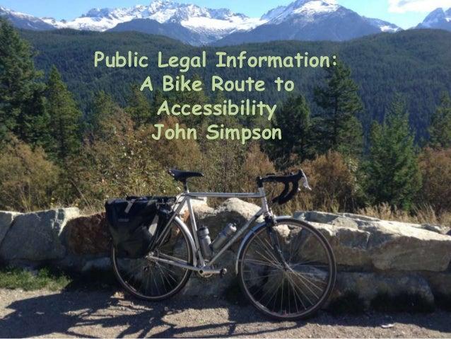 Public Legal Information: A Bike Route to Accessibility John Simpson