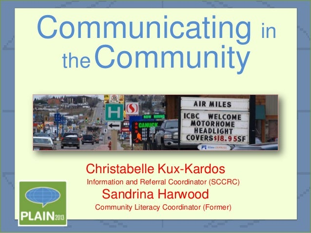 Communicating in the Community  Christabelle Kux-Kardos Information and Referral Coordinator (SCCRC)  Sandrina Harwood Com...