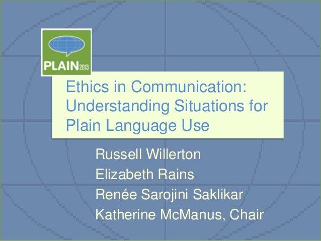 Ethics in Communication: Understanding Situations for Plain Language Use Russell Willerton Elizabeth Rains Renée Sarojini ...