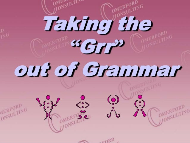 """Taking the """"Grr"""" out of Grammar"""