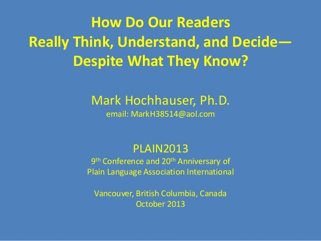 How Do Our Readers Really Think, Understand, and Decide— Despite What They Know? Mark Hochhauser, Ph.D. email: MarkH38514@...