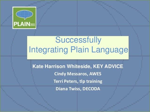 Successfully Integrating Plain Language Kate Harrison Whiteside, KEY ADVICE Cindy Messaros, AWES Terri Peters, tlp trainin...