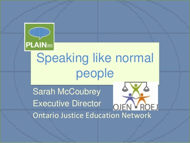 Speaking like normal people Sarah McCoubrey Executive Director Ontario Justice Education Network
