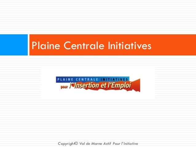 Plaine Centrale Initiatives Copyright© Val de Marne Actif Pour l'Initiative
