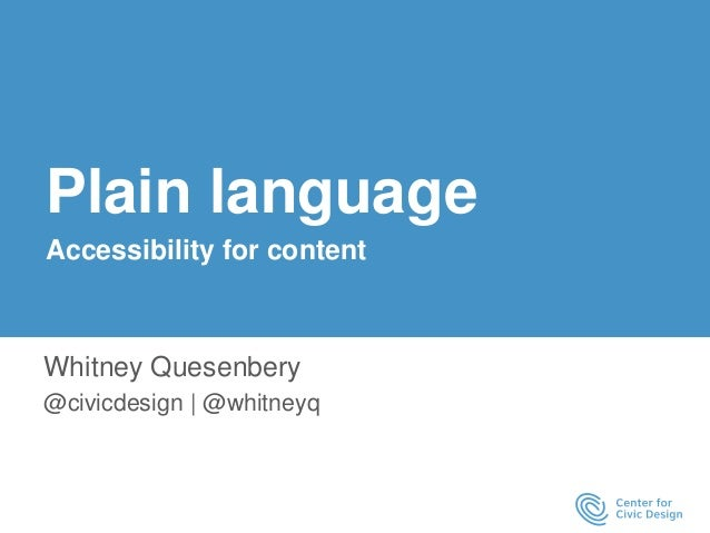Plain language  Accessibility for content  Whitney Quesenbery  @civicdesign | @whitneyq