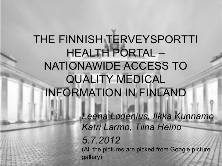 THE FINNISH TERVEYSPORTTI     HEALTH PORTAL – NATIONAWIDE ACCESS TO     QUALITY MEDICAL  INFORMATION IN FINLAND       Leen...