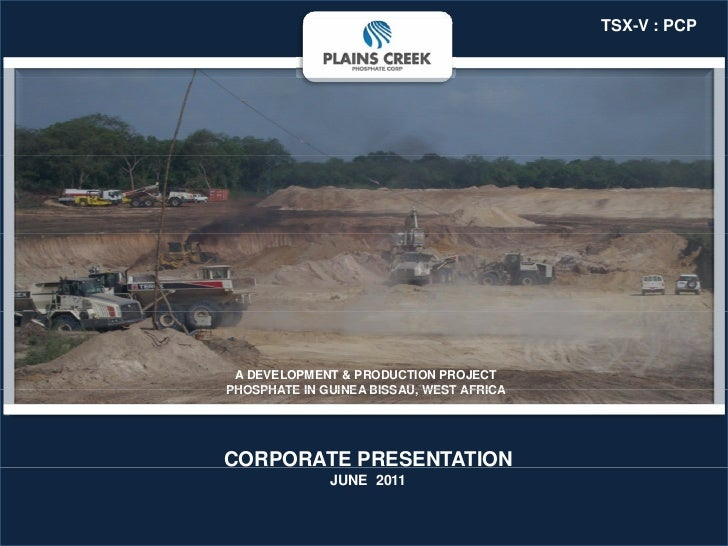 TSX-V : PCP A DEVELOPMENT & PRODUCTION PROJECTPHOSPHATE IN GUINEA BISSAU WEST AFRICA                    BISSAU,CORPORATE P...