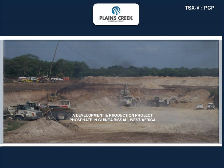 TSX-V : PCP A DEVELOPMENT & PRODUCTION PROJECTPHOSPHATE IN GUINEA BISSAU WEST AFRICA                    BISSAU,