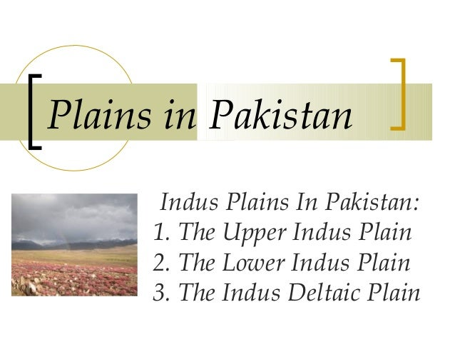 """indus plains While the lower basin is dominated by the alluvial plains of punjab and sindh   indus plain not only as """"one of the homogenous physiographic region on earth""""."""