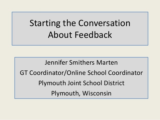 Starting the Conversation About Feedback Jennifer Smithers Marten GT Coordinator/Online School Coordinator Plymouth Joint ...