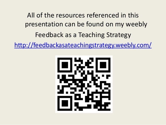 All of the resources referenced in this presentation can be found on my weebly Feedback as a Teaching Strategy http://feed...