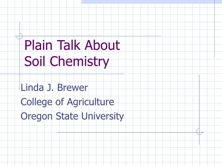 Plain Talk About  Soil Chemistry Linda J. Brewer College of Agriculture Oregon State University