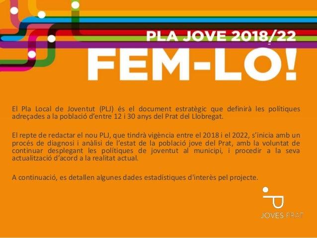 El Pla Local de Joventut (PLJ) és el document estratègic que definirà les polítiques adreçades a la població d'entre 12 i ...