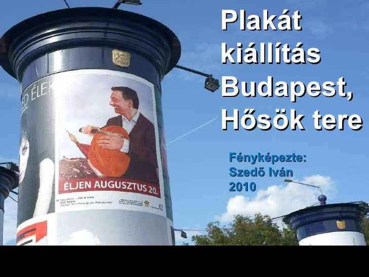 Plakát kiállítás Budapest, Hősök tere Fényképezte: Szedő Iván 2010