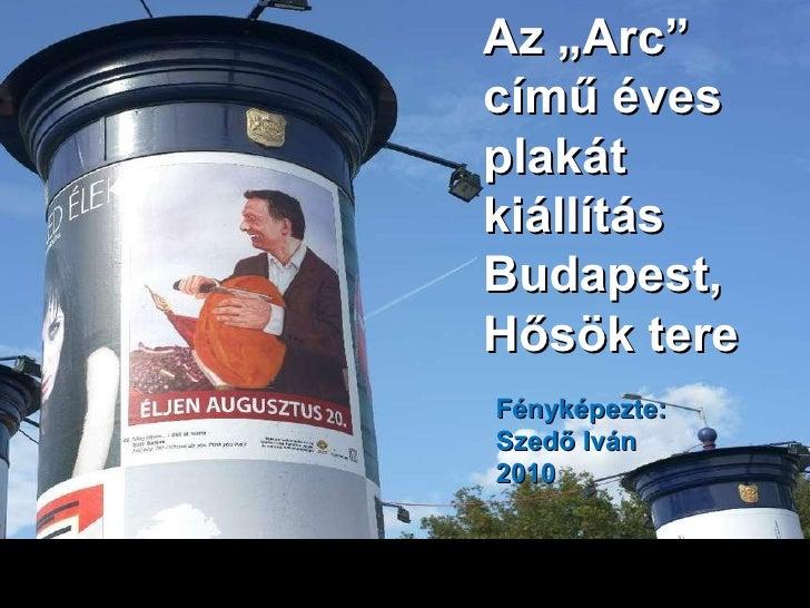 """Az """"Arc"""" című éves plakát kiállítás Budapest, Hősök tere Fényképezte: Szedő Iván 2010"""