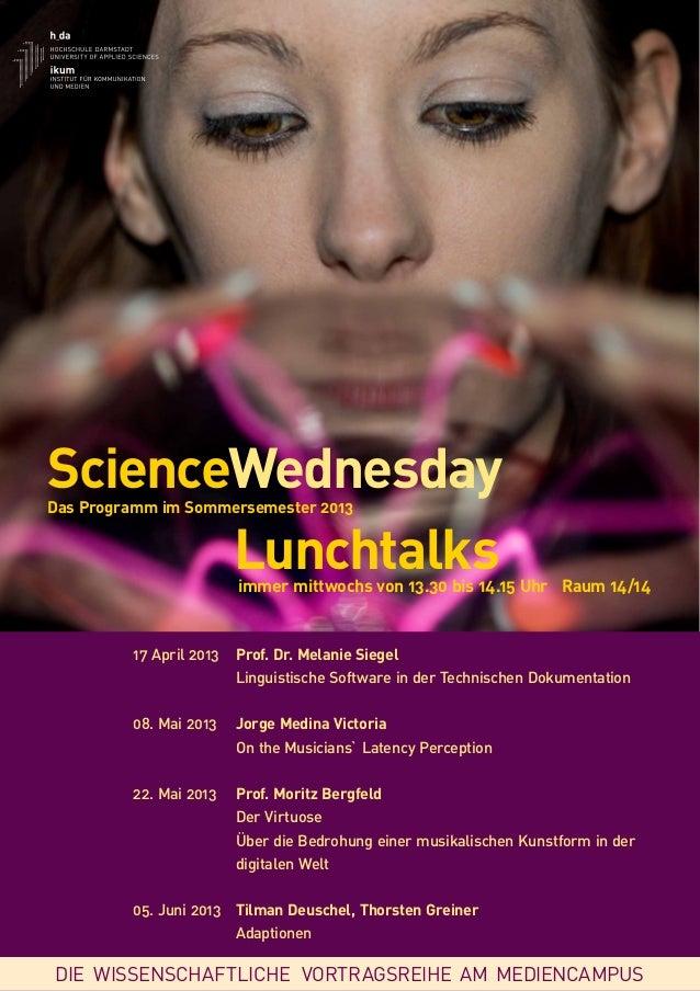 ScienceWednesdayDas Programm im Sommersemester 2013       Lunchtalks      immer mittwochs von 13.30 bis 14.15 Uhr Raum 14/...