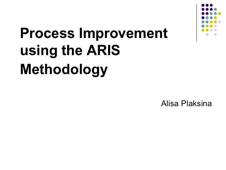 Process Improvement using the ARIS Methodology   Alisa Plaksina