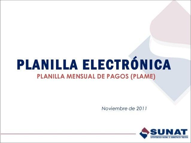 PLANILLA ELECTRÓNICA PLANILLA MENSUAL DE PAGOS (PLAME) Noviembre de 2011