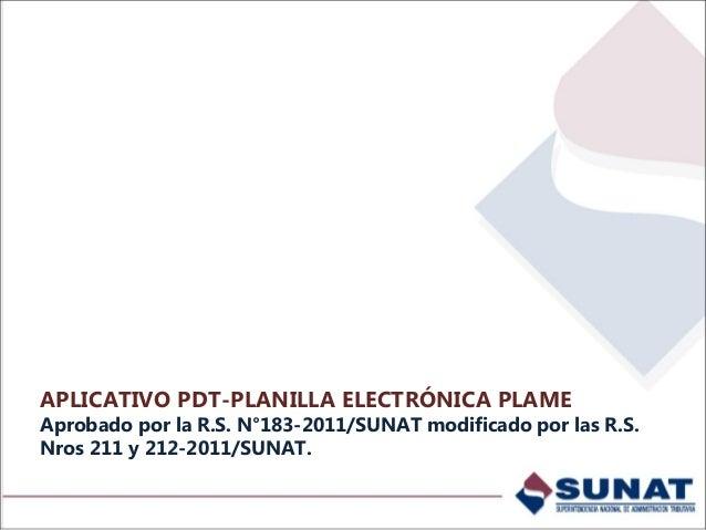 PDT Planilla Electrónica PLAME 1.- Instalación del PDT: A disposición en SUNAT Virtual, a partir del 30.11.2011.