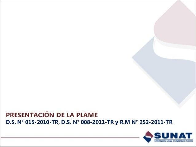 Presentación de la PLAME  Deberá presentarse mensualmente conforme al cronograma aprobado por SUNAT.  Se elabora obligat...