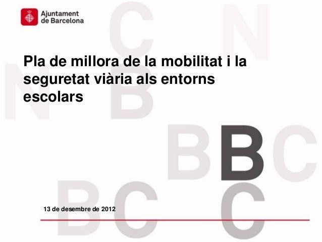 Pla de millora de la mobilitat i laseguretat viària als entornsescolars   13 de desembre de 2012