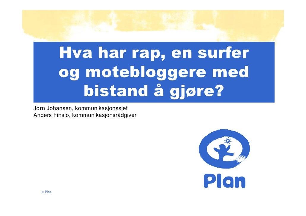 Hva har rap, en surfer           og motebloggere med              bistand å gjøre?Jørn Johansen, kommunikasjonssjefAnders ...