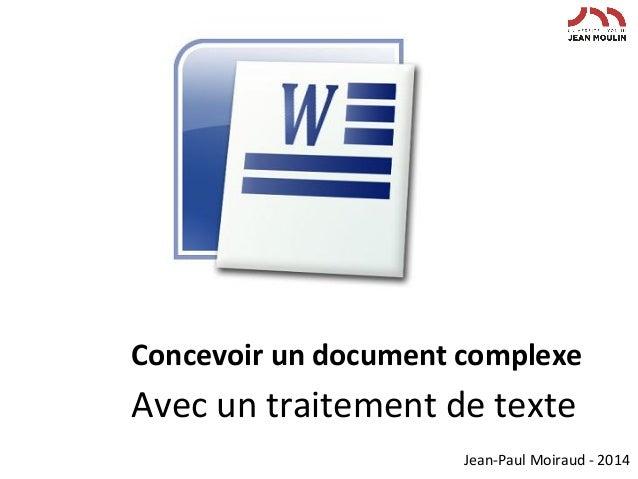 Concevoir  un  document  complexe      Avec  un  traitement  de  texte   Jean-‐Paul  Moiraud  -‐...