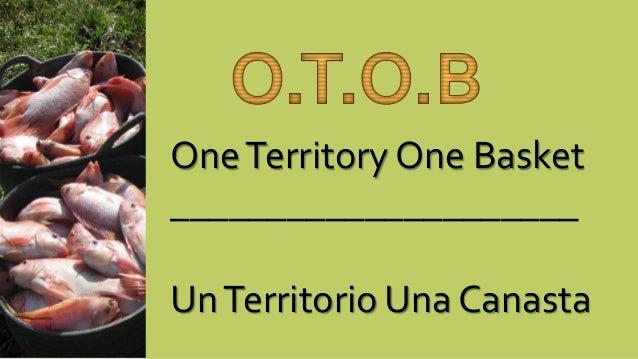 One Territory One Basket _____________________  Un Territorio Una Canasta