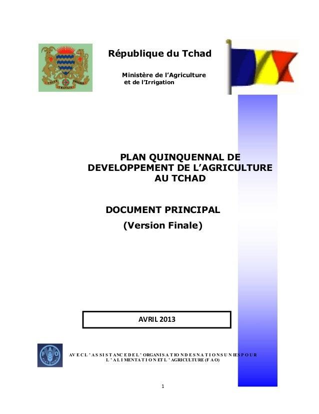 République du Tchad  AVRIL 2013  1  a  Ministère de l'Agriculture  et de l'Irrigation  PLAN QUINQUENNAL DE  DEVELOPPEMENT ...