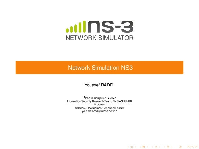 Network Simulation NS3 Youssef BADDI 1Phd in Computer Science Information Security Research Team, ENSIAS, UM5R Morocco Sof...