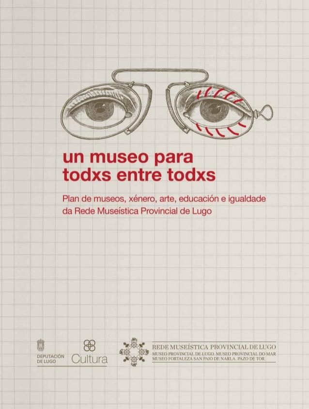 PLAN DE MUSEOS, XÉNERO, ARTE, EDUCACIÓN E IGUALDADE DA REDE MUSEÍSTICA PROVINCIAL DE LUGO