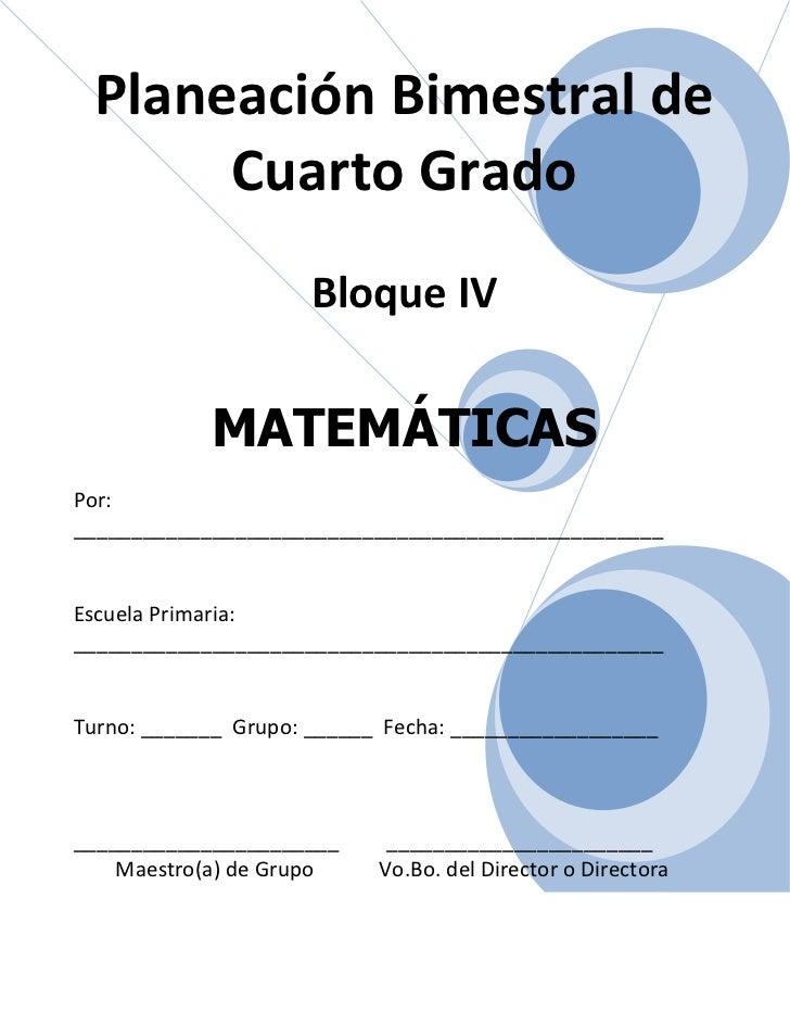 Planeación Bimestral de      Cuarto Grado                     Bloque IV            MATEMÁTICASPor:________________________...