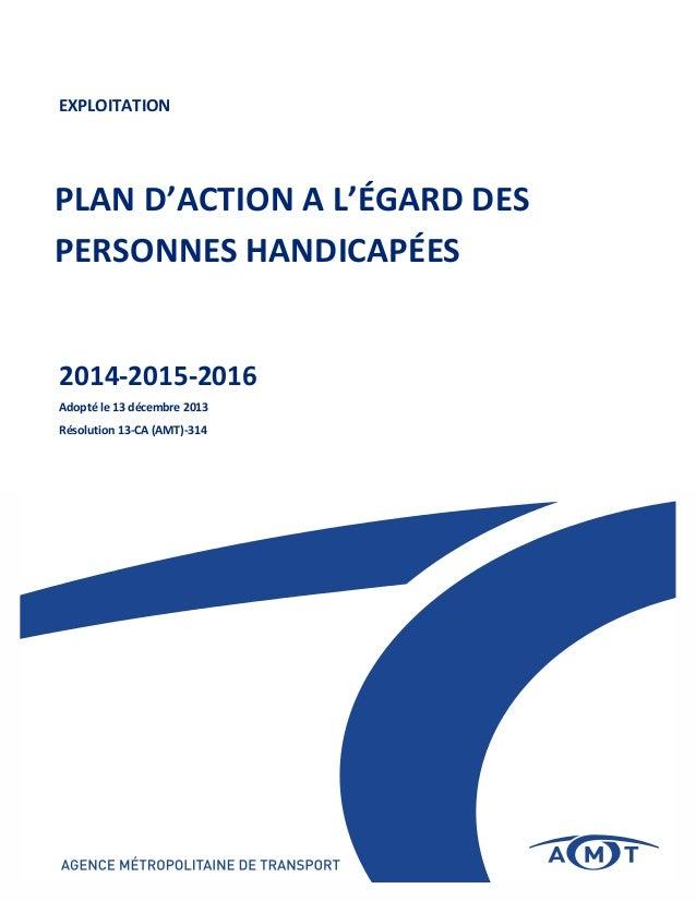 PLAN D'ACTION A L'ÉGARD DES PERSONNES HANDICAPÉES EXPLOITATION 2014-2015-2016 Adopté le 13 décembre 2013 Résolution 13-CA ...