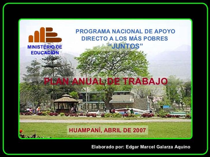 Elaborado por: Edgar Marcel Galarza Aquino PLAN ANUAL DE TRABAJO HUAMPANÍ, ABRIL DE 2007