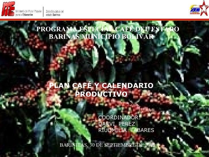 PROGRAMA ESPECIAL CAFÉ DEL ESTADO BARINAS MUNICIPIO BOLIVAR PLAN CAFÉ Y CALENDARIO PRODUCTIVO COORDINADOR: DARVI  PEREZ RI...