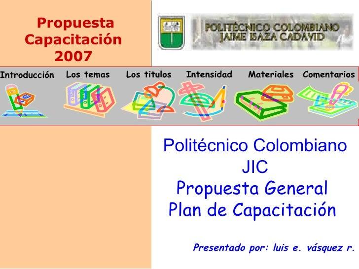 Introducción Los temas Los titulos Intensidad Materiales Comentarios Politécnico Colombiano JIC Propuesta General  Plan de...
