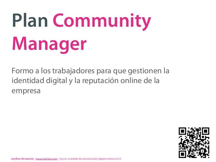 Plan CommunityManagerFormo a los trabajadores para que gestionen laidentidad digital y la reputación online de laempresame...