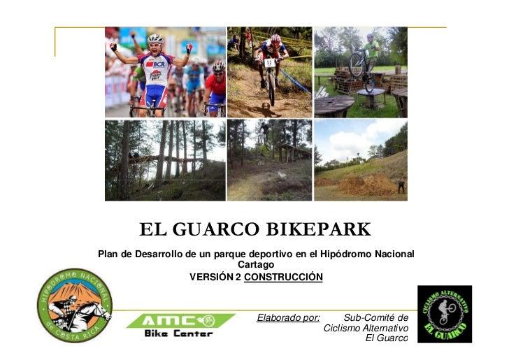 EL GUARCO BIKEPARKPlan de Desarrollo de un parque deportivo en el Hipódromo Nacional                              Cartago ...